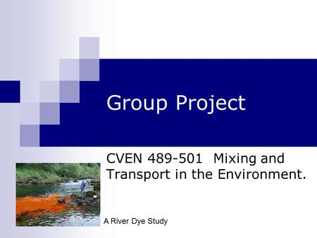 Group Project CVEN 489-501 Mixing and Transport in the Environment. A River Dye Study.