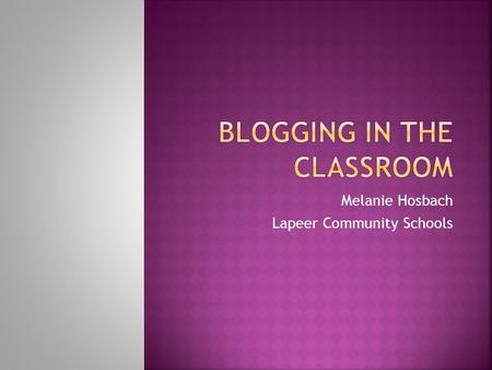 "Melanie Hosbach Lapeer Community Schools.  (insert survey info here)  Short for ""Web Log""  Online journal…and more!  Links  Pictures  Documents."
