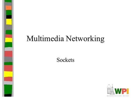 Multimedia Networking Sockets. Outline Socket basics Socket details (TCP and UDP) Socket options Final notes.