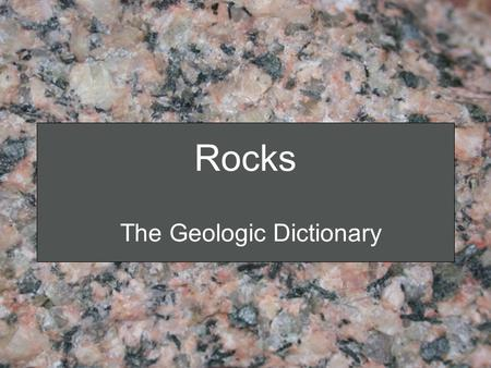 Rocks The Geologic Dictionary. Rock Cycle Magma Igneous Rocks Sedimentary Rocks Metamorphic Rocks Sediment Crystallization Melting Metamorphism Lithification.
