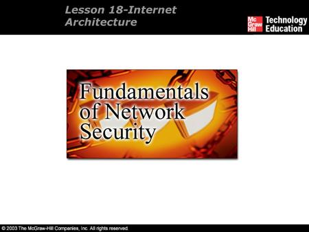 Lesson 18-Internet Architecture. Overview Internet services. Develop a communications architecture. Design a demilitarized zone. Understand network address.