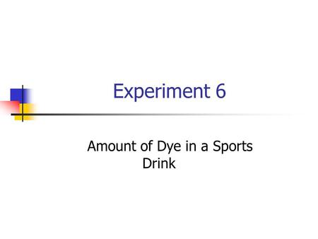 Experiment 6 Amount of Dye in a Sports Drink. Goal To make a Beer's Law standard curve To use the standard curve (and spectrophotometry) to determine.