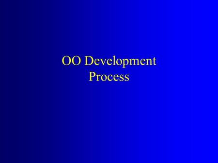 OO Development Process. UML and Process UML standardizes notation, not process –Increase likelihood of widespread acceptance There is significant variability.