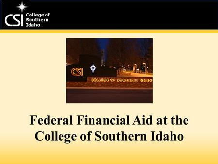 Federal Financial Aid at the College of Southern Idaho College of Southern Idaho.