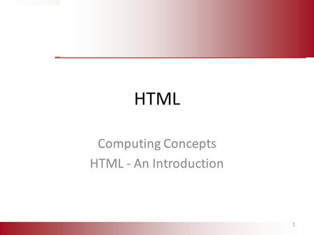 HTML Computing Concepts HTML - An Introduction 1.