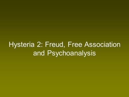 Hysteria 2: Freud, Free Association and Psychoanalysis