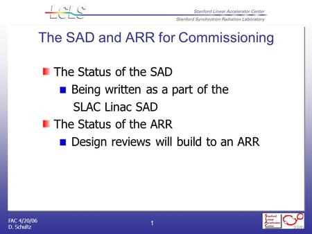 FAC 4/20/06 D. Schultz 1 The SAD and ARR for Commissioning The Status of the SAD Being written as a part of the SLAC Linac SAD The Status of the ARR Design.