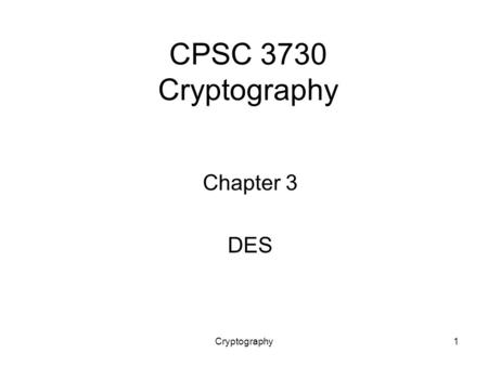 Cryptography1 CPSC 3730 Cryptography Chapter 3 DES.