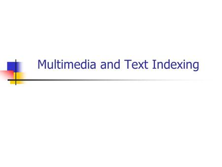 Multimedia and Text Indexing. Multimedia Data Management The need to query and analyze vast amounts of multimedia data (i.e., images, sound tracks, video.