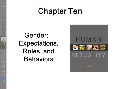 Chapter Ten Gender: Expectations, Roles, and Behaviors.