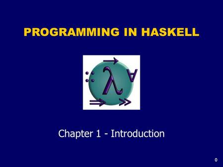 0 PROGRAMMING IN HASKELL Chapter 1 - Introduction.