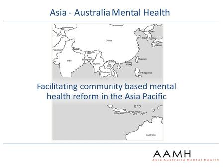 Facilitating community based mental health reform in the Asia Pacific Asia - Australia Mental Health.