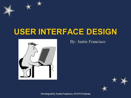 Developed by Justin Francisco, SUNY Fredonia USER INTERFACE DESIGN By: Justin Francisco.