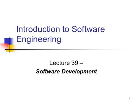 1 Introduction to Software Engineering Lecture 39 – Software Development.
