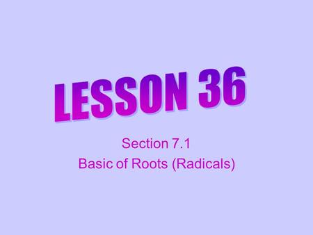 Section 7.1 Basic of Roots (Radicals). Definition of a Square Root if and only if is a square root of.