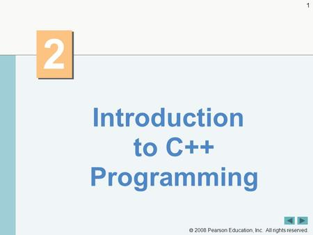  2008 Pearson Education, Inc. All rights reserved. 1 2 2 Introduction to C++ Programming.