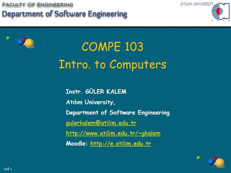 COMPE 103 Intro. to Computers Instr. GÜLER KALEM Atılım University,