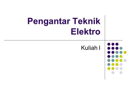 Pengantar Teknik Elektro Kuliah I. Topics Introduction Basic Electrical Quantities Circuit Analysis Introduction to Electromagnetism Introduction to Electronics.