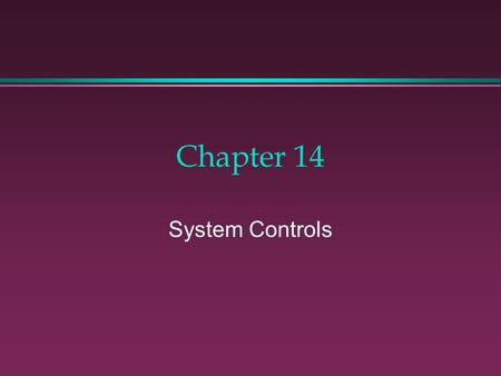 "Chapter 14 System Controls. A Quote ""The factory of the future will have only two employees, a man and a dog. The man will be there to feed the dog. The."