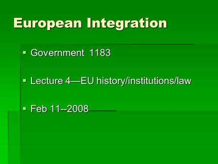 European Integration  Government 1183  Lecture 4—EU history/institutions/law  Feb 11--2008.