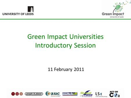 Green Impact Universities Introductory Session 11 February 2011.