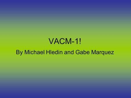 VACM-1! By Michael Hledin and Gabe Marquez. Introduction VACM-1 stands for Vasopressin-Activated Calcium Mobilizing Receptor AKA Cullin5 It encodes a.