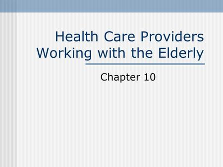 Health Care Providers Working with the Elderly Chapter 10.