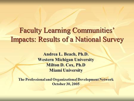 Faculty Learning Communities' Impacts: Results of a National Survey Faculty Learning Communities' Impacts: Results of a National Survey Andrea L. Beach,