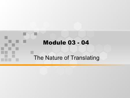 Module 03 - 04 The Nature of Translating. What's Inside Types of Translation.