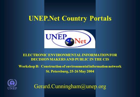 UNEP.Net Country Portals ELECTRONIC ENVIRONMENTAL INFORMATION FOR DECISION MAKERS AND PUBLIC IN THE CIS Workshop B: Construction.