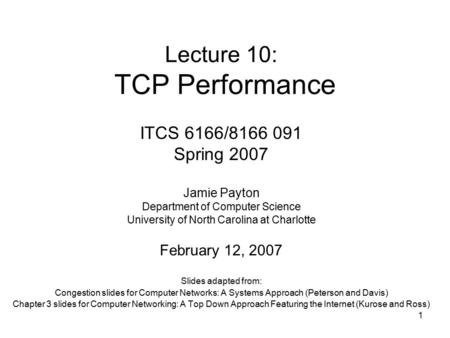 1 Lecture 10: TCP Performance Slides adapted from: Congestion slides for Computer Networks: A Systems Approach (Peterson and Davis) Chapter 3 slides for.