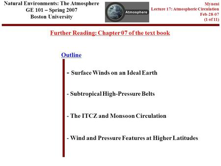 Outline Further Reading: Chapter 07 of the text book - Surface Winds on an Ideal Earth - Subtropical High-Pressure Belts - Wind and Pressure Features at.
