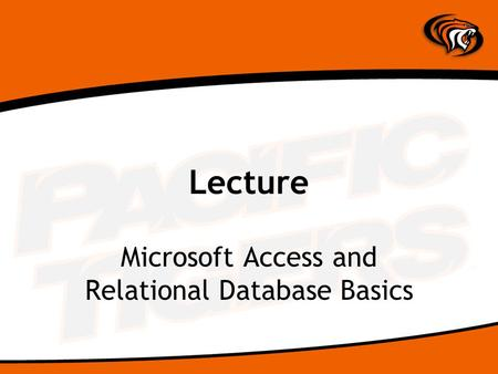 Lecture Microsoft Access and Relational Database Basics.