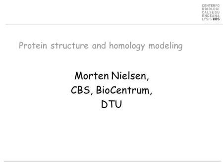 Protein structure and homology modeling Morten Nielsen, CBS, BioCentrum, DTU.