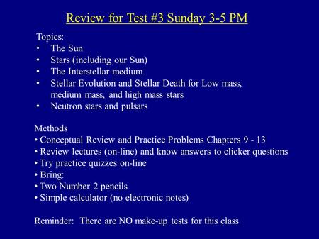 Review for Test #3 Sunday 3-5 PM Topics: The Sun Stars (including our Sun) The Interstellar medium Stellar Evolution and Stellar Death for Low mass, medium.