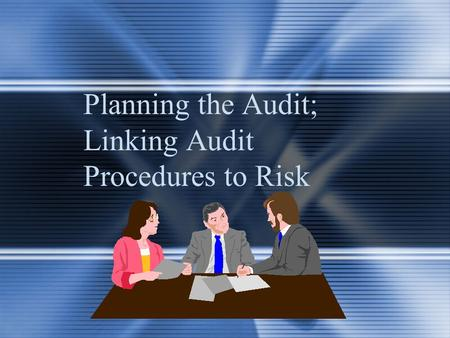 Planning the Audit; Linking Audit Procedures to Risk