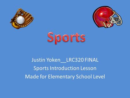 Justin Yoken__LRC320 FINAL Sports Introduction Lesson Made for Elementary School Level.