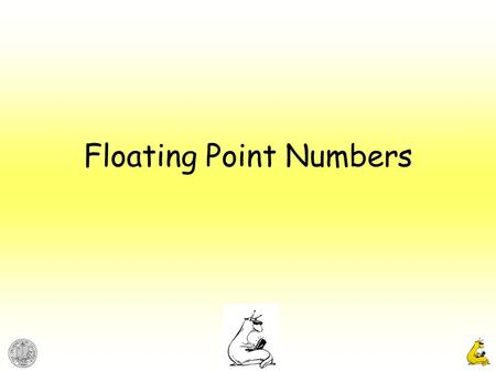 Floating Point Numbers. CMPE12cCyrus Bazeghi 2 Floating Point Numbers Registers for real numbers usually contain 32 or 64 bits, allowing 2 32 or 2 64.