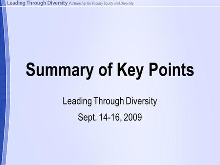 Summary of Key Points Leading Through Diversity Sept. 14-16, 2009.