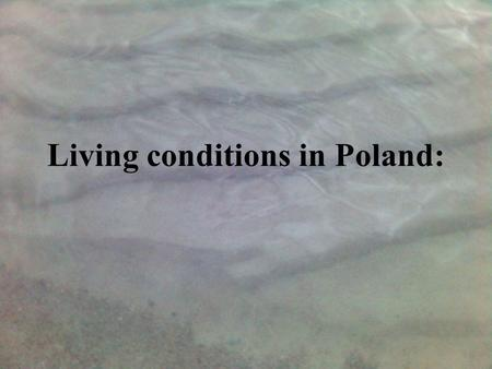 Living conditions in Poland:. Population in Poland – 38 million people in 2004year.