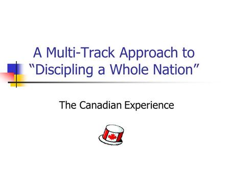 "A Multi-Track Approach to ""Discipling a Whole Nation"" The Canadian Experience."