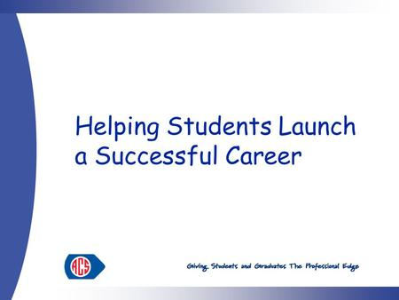 "Helping Students Launch a Successful Career.  You have a certain ""body of knowledge""  You have a commitment to professional standards and ethics  You."