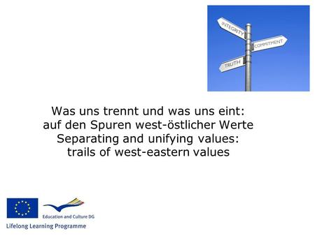 Was uns trennt und was uns eint: auf den Spuren west-östlicher Werte Separating and unifying values: trails of west-eastern values.