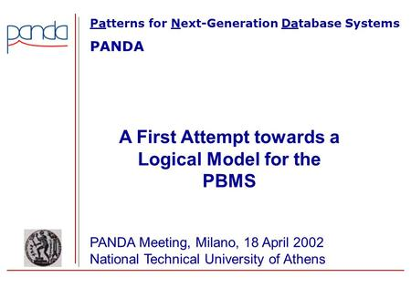 A First Attempt towards a Logical Model for the PBMS PANDA Meeting, Milano, 18 April 2002 National Technical University of Athens Patterns for Next-Generation.