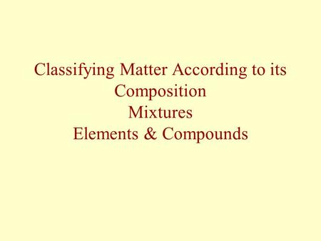 Mixtures - Another way to describe matter Other ways: