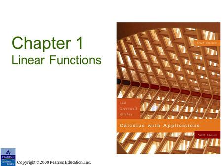 Copyright © 2008 Pearson Education, Inc. Chapter 1 Linear Functions Copyright © 2008 Pearson Education, Inc.
