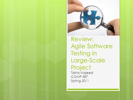 Review: Agile Software Testing in Large-Scale Project Talha Majeed COMP 587 Spring 2011.