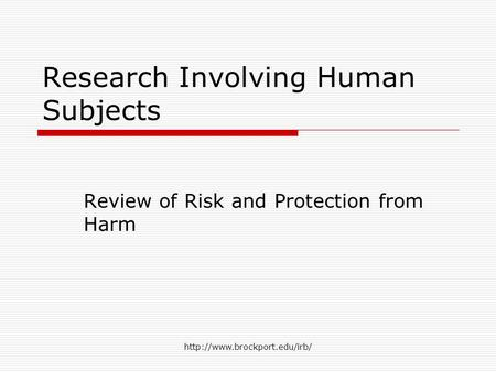 Research Involving Human Subjects Review of Risk and Protection from Harm.
