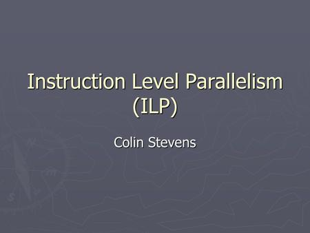 Instruction Level Parallelism (ILP) Colin Stevens.