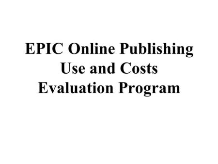 EPIC Online Publishing Use and Costs Evaluation Program.